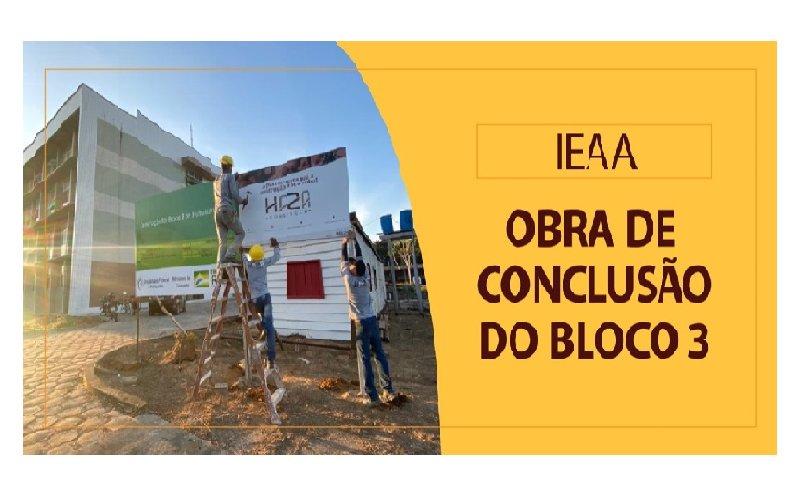 Obra do Bloco 3 do IEAA em conclusão